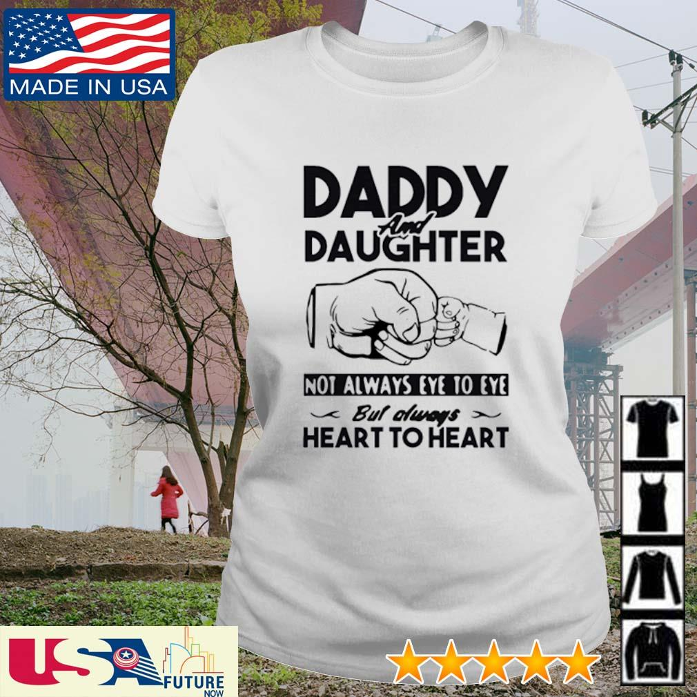 Daddy and Daughter not always eye to eye but always heart to heart shrt ladies-tee