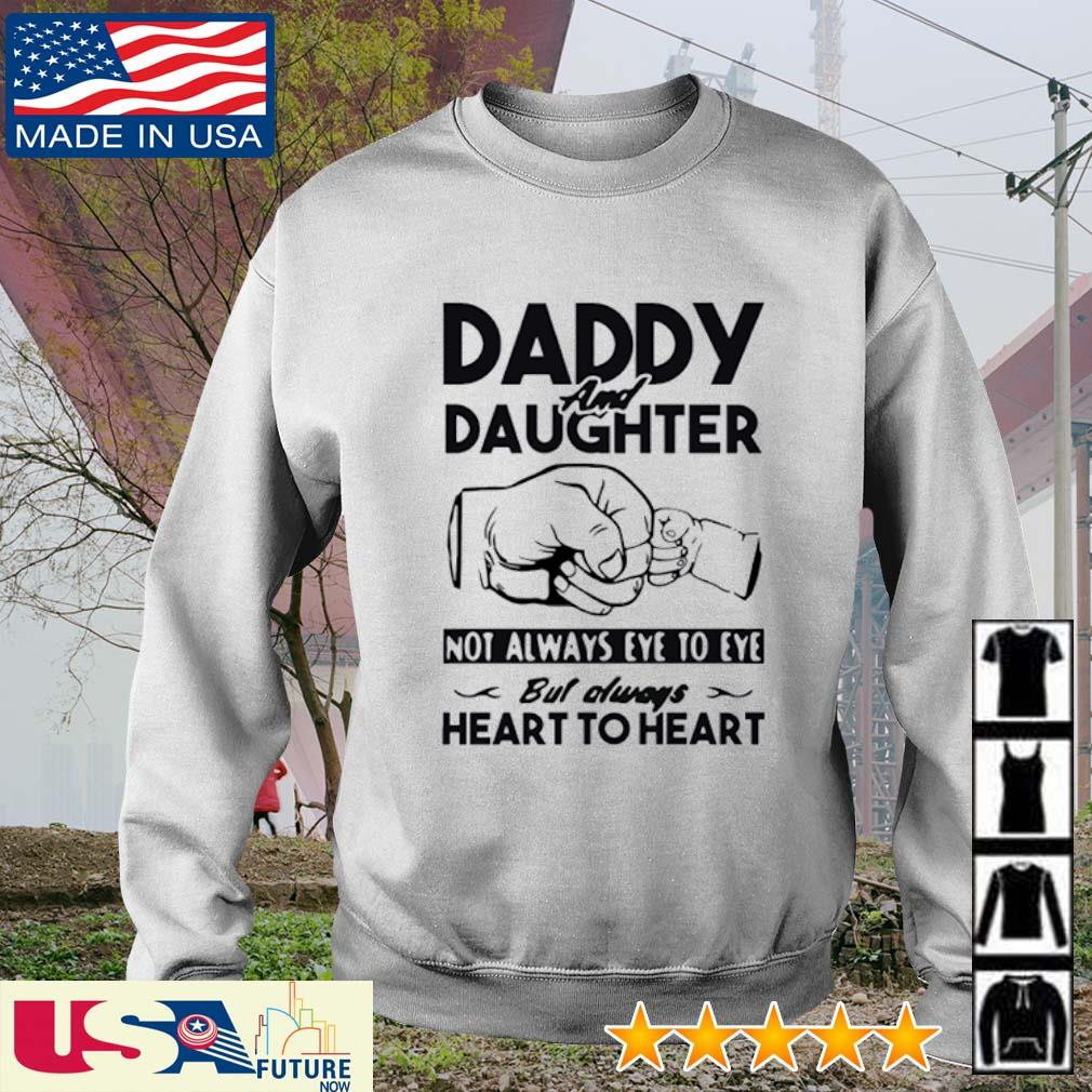Daddy and Daughter not always eye to eye but always heart to heart shrt sweater