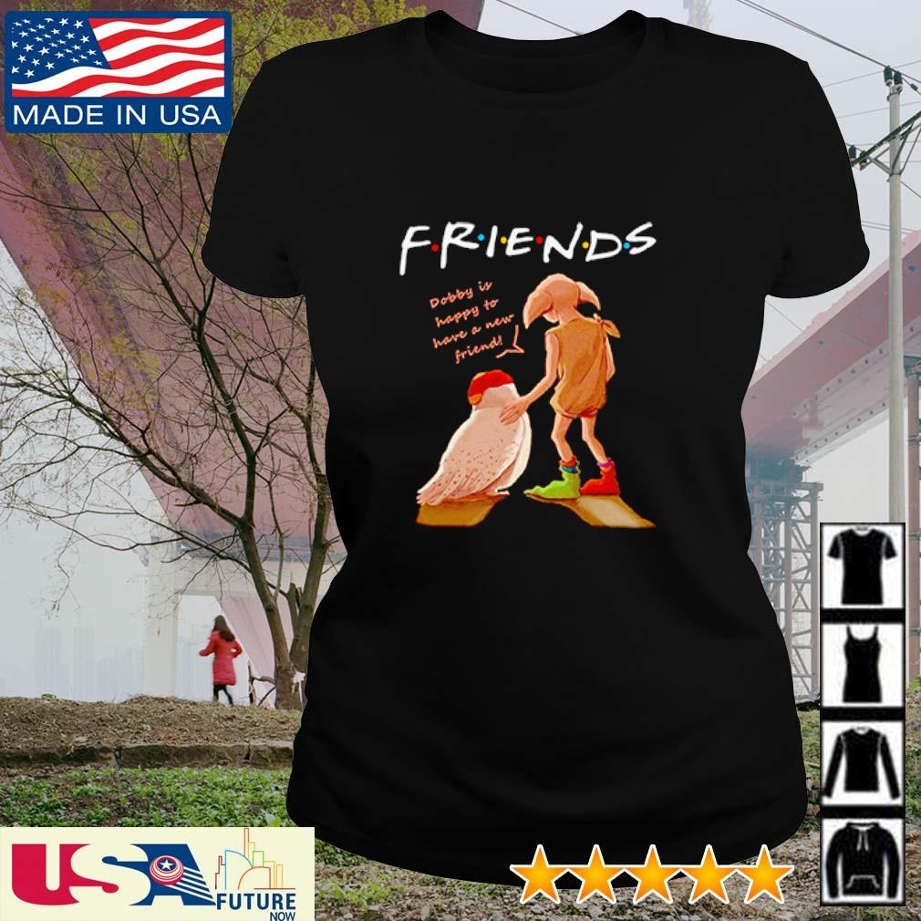 Friends dobby is happy to have a new friend shrit ladies-tee
