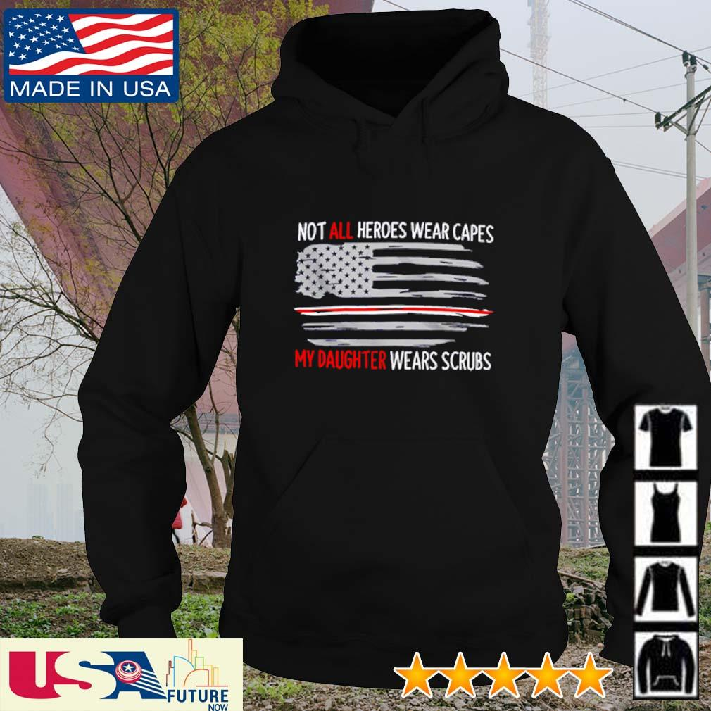 Not all heroes wear capes my daughter wears scrubs America Flag s hoodie