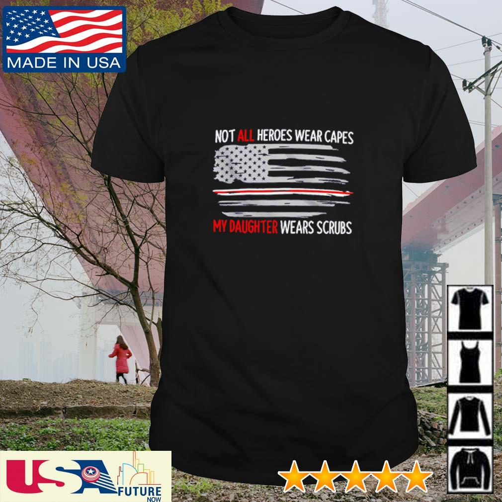 Not all heroes wear capes my daughter wears scrubs America Flag shirt