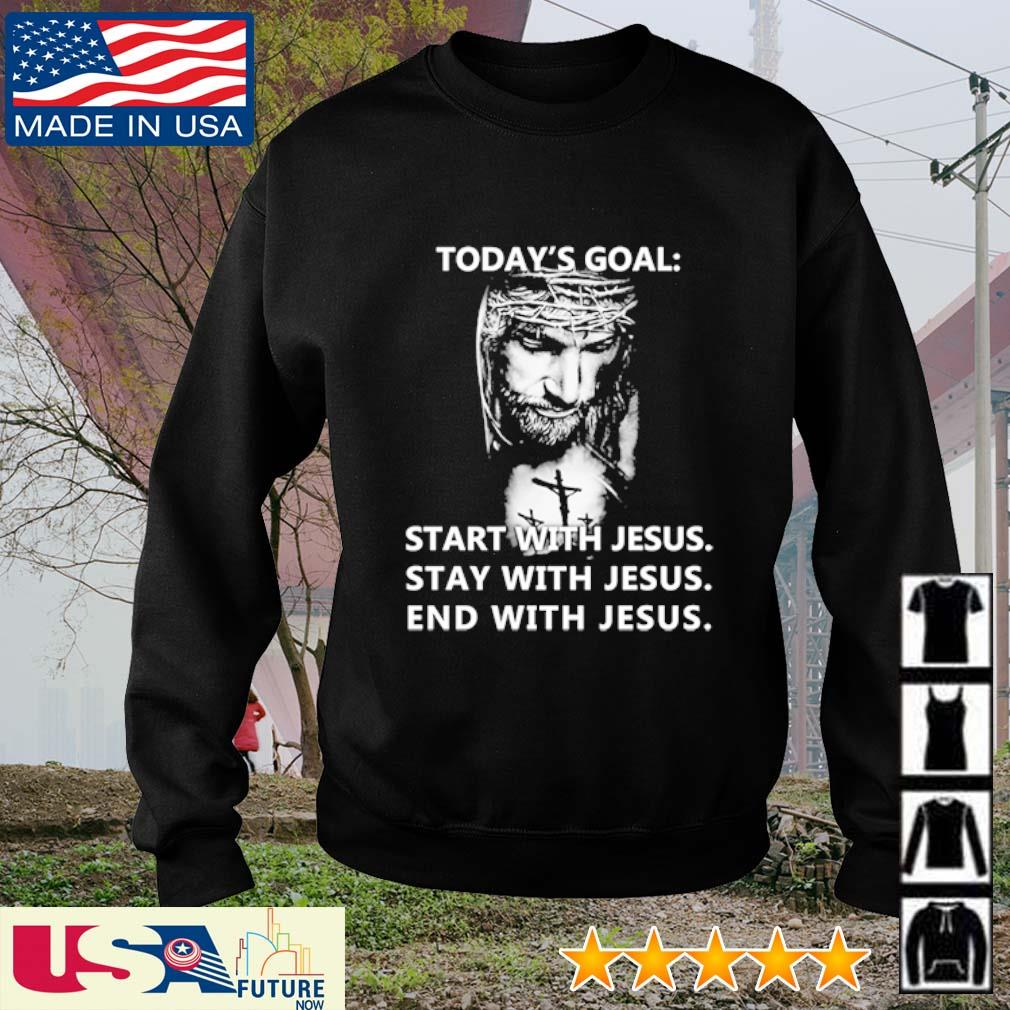 Today's goal start with Jesus stay with Jesus end with Jesus s sweater